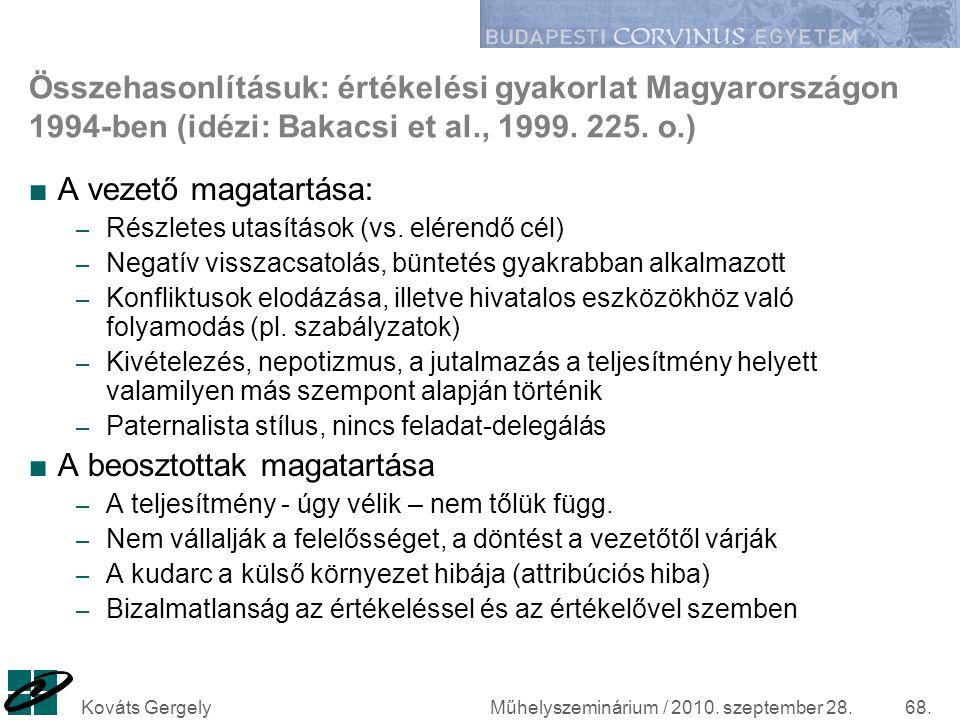 Műhelyszeminárium / 2010. szeptember 28.Kováts Gergely68. Összehasonlításuk: értékelési gyakorlat Magyarországon 1994-ben (idézi: Bakacsi et al., 1999