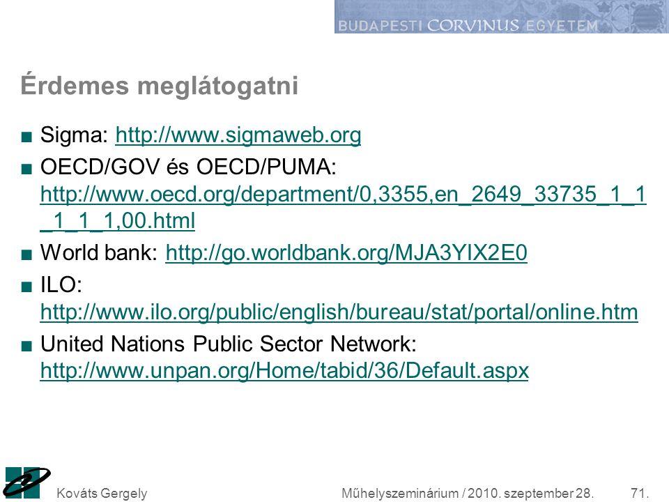 Műhelyszeminárium / 2010. szeptember 28.Kováts Gergely71. Érdemes meglátogatni ■Sigma: http://www.sigmaweb.orghttp://www.sigmaweb.org ■OECD/GOV és OEC