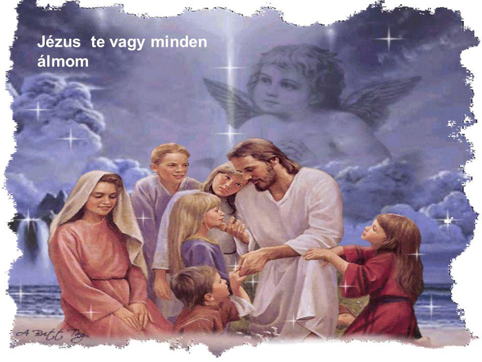 Jézus te vagy minden álmom