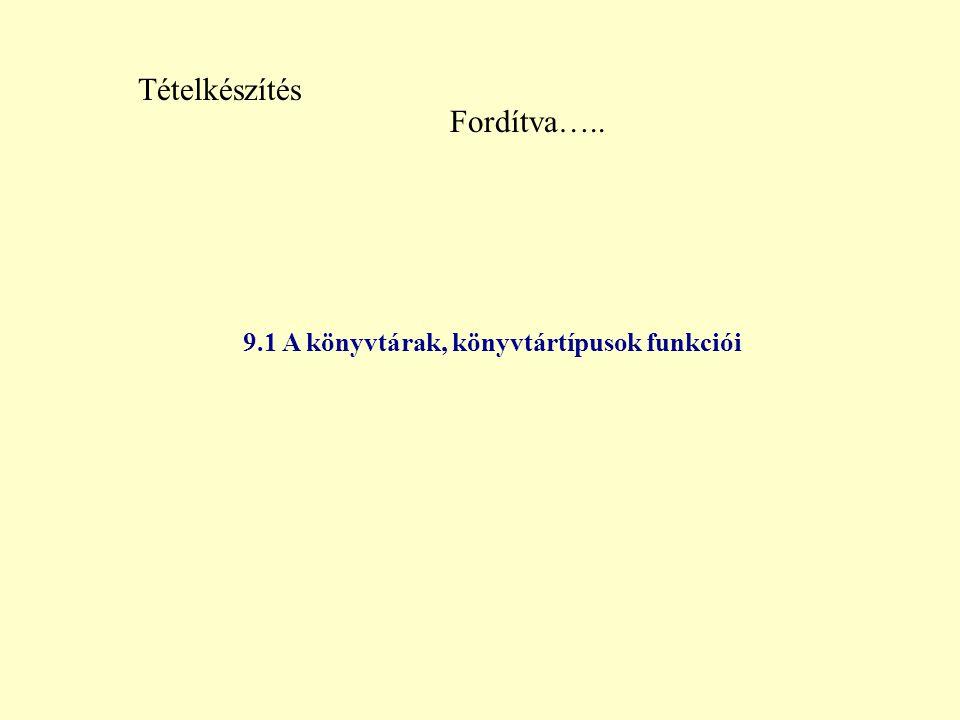 Tételkészítés Fordítva….. 9.1 A könyvtárak, könyvtártípusok funkciói