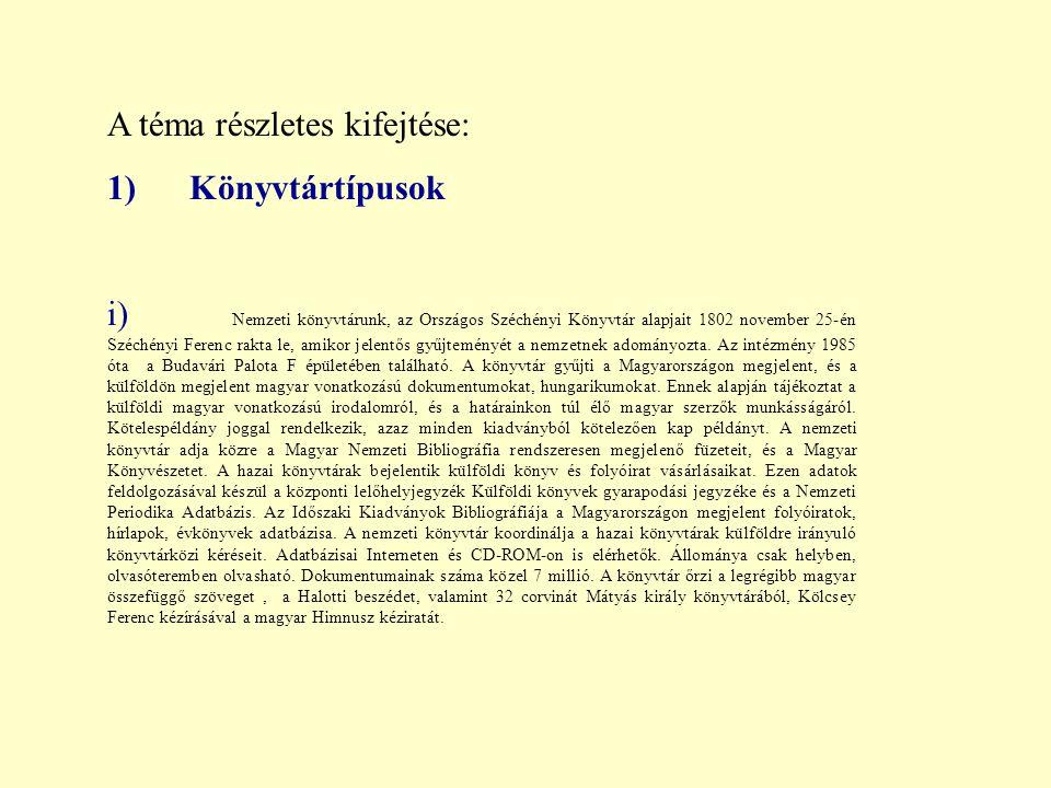A téma részletes kifejtése: 1) Könyvtártípusok i) Nemzeti könyvtárunk, az Országos Széchényi Könyvtár alapjait 1802 november 25-én Széchényi Ferenc ra