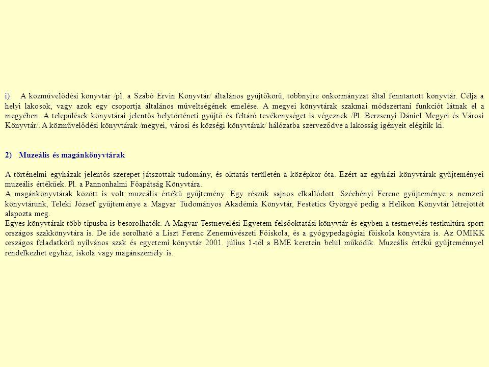 i) A közművelődési könyvtár /pl. a Szabó Ervin Könyvtár/ általános gyűjtőkörű, többnyire önkormányzat által fenntartott könyvtár. Célja a helyi lakoso