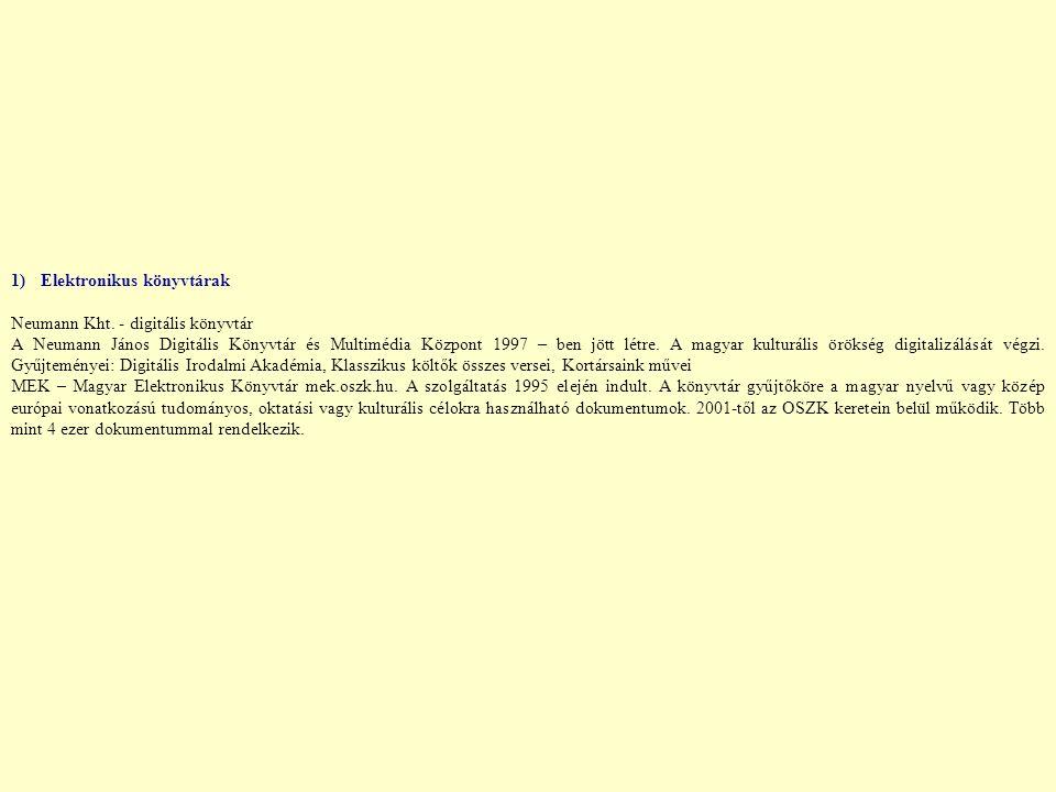 1) Elektronikus könyvtárak Neumann Kht. - digitális könyvtár A Neumann János Digitális Könyvtár és Multimédia Központ 1997 – ben jött létre. A magyar