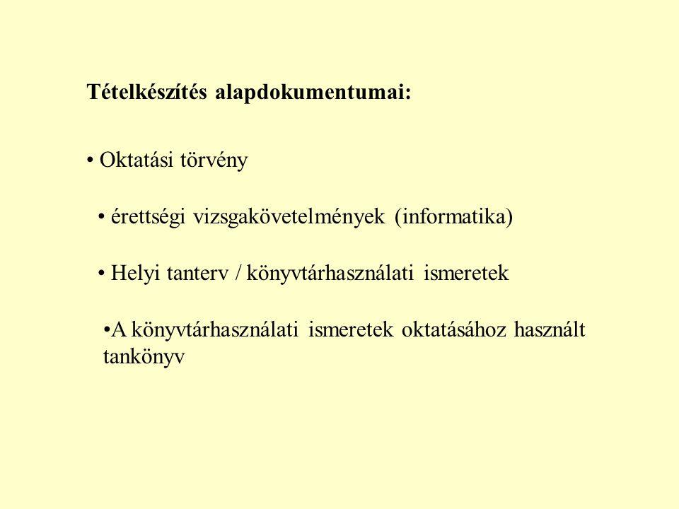 Tételkészítés alapdokumentumai: Oktatási törvény érettségi vizsgakövetelmények (informatika) Helyi tanterv / könyvtárhasználati ismeretek A könyvtárha