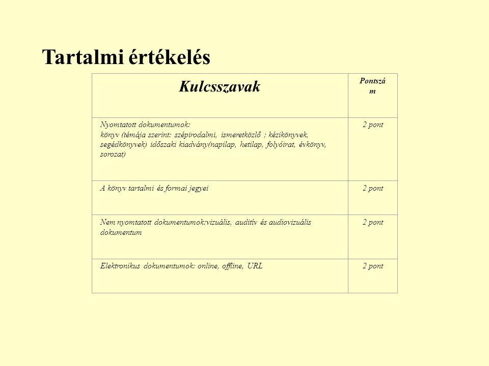 Tartalmi értékelés Kulcsszavak Pontszá m Nyomtatott dokumentumok: könyv (témája szerint: szépirodalmi, ismeretközlő ; kézikönyvek, segédkönyvek) idősz