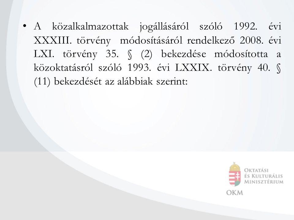 A közalkalmazottak jogállásáról szóló 1992. évi XXXIII. törvény módosításáról rendelkező 2008. évi LXI. törvény 35. § (2) bekezdése módosította a közo