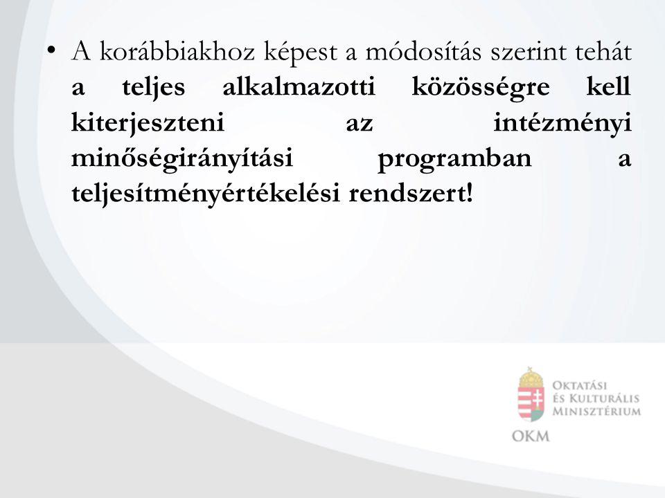 A korábbiakhoz képest a módosítás szerint tehát a teljes alkalmazotti közösségre kell kiterjeszteni az intézményi minőségirányítási programban a teljesítményértékelési rendszert!