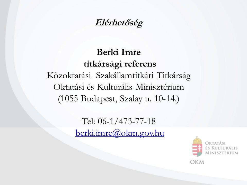 Elérhetőség Berki Imre titkársági referens Közoktatási Szakállamtitkári Titkárság Oktatási és Kulturális Minisztérium (1055 Budapest, Szalay u.
