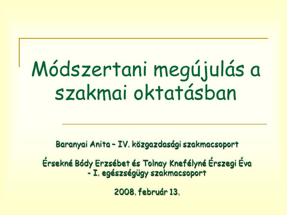 Módszertani megújulás a szakmai oktatásban Baranyai Anita – IV. közgazdasági szakmacsoport Érsekné Bódy Erzsébet és Tolnay Knefélyné Érszegi Éva - I.