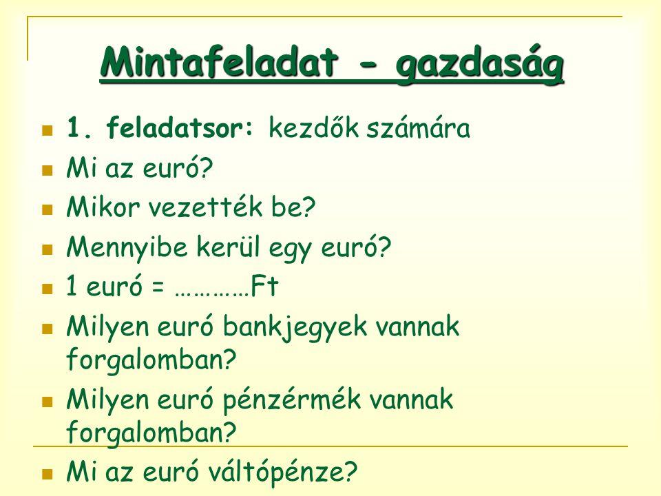 Mintafeladat - gazdaság 1. feladatsor: kezdők számára Mi az euró? Mikor vezették be? Mennyibe kerül egy euró? 1 euró = …………Ft Milyen euró bankjegyek v