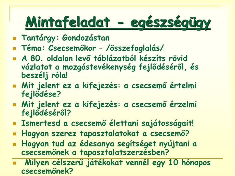 Mintafeladat - egészségügy Tantárgy: Gondozástan Téma: Csecsemőkor – /összefoglalás/ A 80.