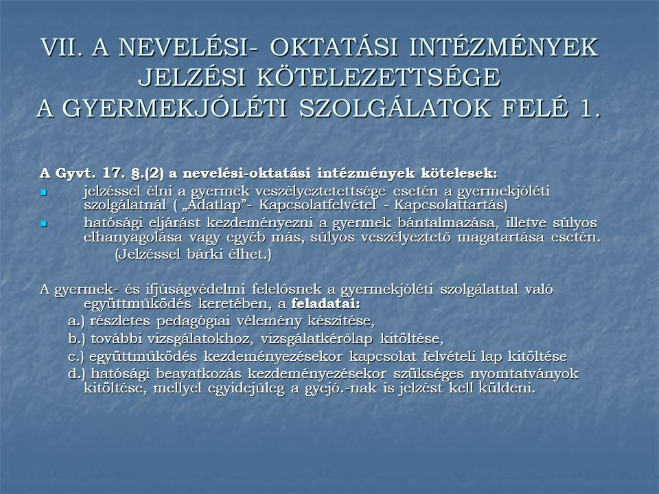 VII. A NEVELÉSI- OKTATÁSI INTÉZMÉNYEK JELZÉSI KÖTELEZETTSÉGE A GYERMEKJÓLÉTI SZOLGÁLATOK FELÉ 1. A Gyvt. 17. §.(2) a nevelési-oktatási intézmények köt