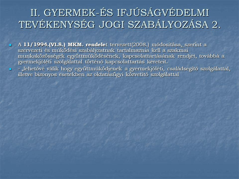 II. GYERMEK-ÉS IFJÚSÁGVÉDELMI TEVÉKENYSÉG JOGI SZABÁLYOZÁSA 2. A 11/1994.(VI.8.) MKM. rendele t tervezett(2008.) módosítása, szerint a szervezeti és m
