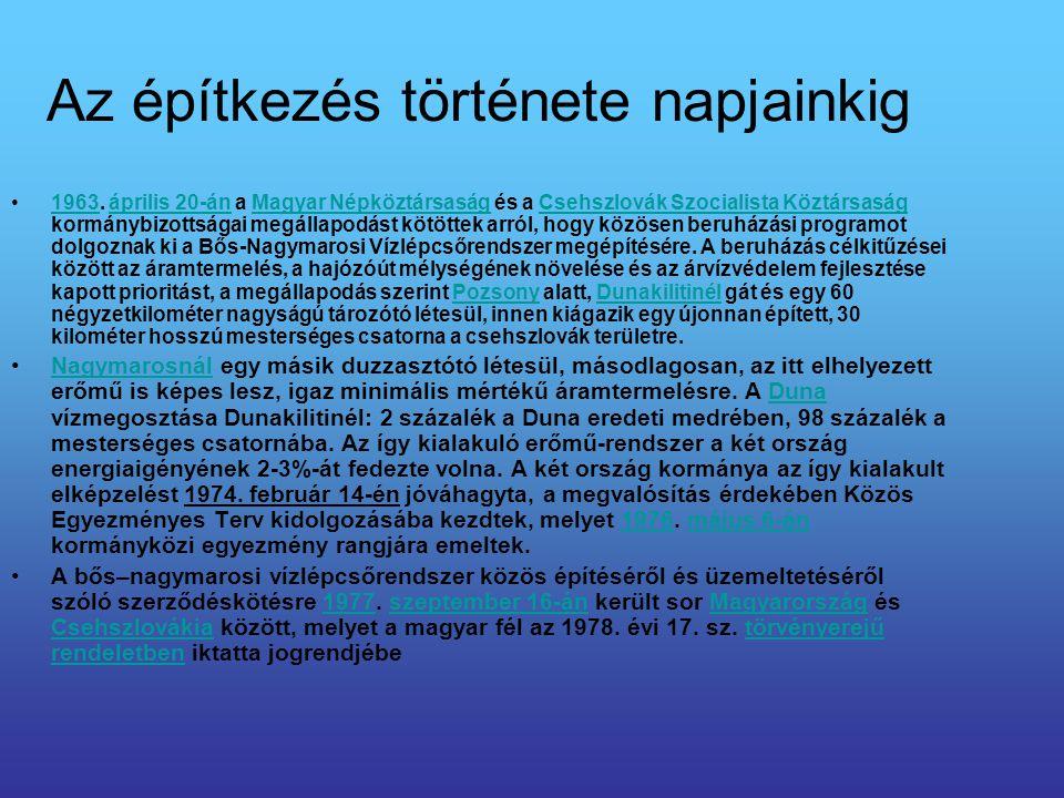 Az építkezés története napjainkig 1963. április 20-án a Magyar Népköztársaság és a Csehszlovák Szocialista Köztársaság kormánybizottságai megállapodás