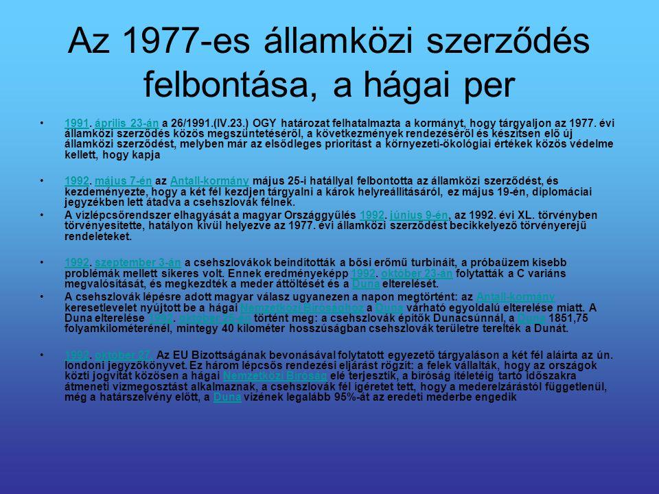 Az 1977-es államközi szerződés felbontása, a hágai per 1991. április 23-án a 26/1991.(IV.23.) OGY határozat felhatalmazta a kormányt, hogy tárgyaljon