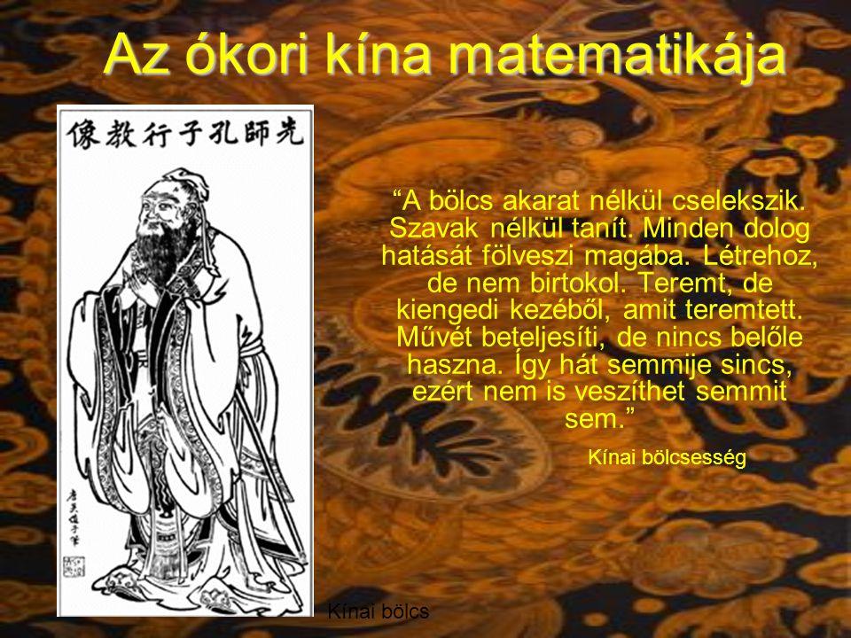 Az ókori Kína Kétségbevonhatatlan tény az, hogy Kínában a tudományok, így a matematika fejlődésének is évezredekre visszanyúló története van.