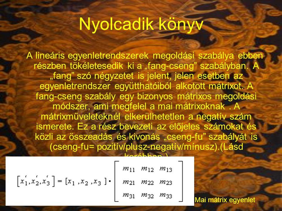 """Nyolcadik könyv A lineáris egyenletrendszerek megoldási szabálya ebben részben tökéletesedik ki a """"fang-cseng"""" szabályban. A """"fang"""" szó négyzetet is j"""