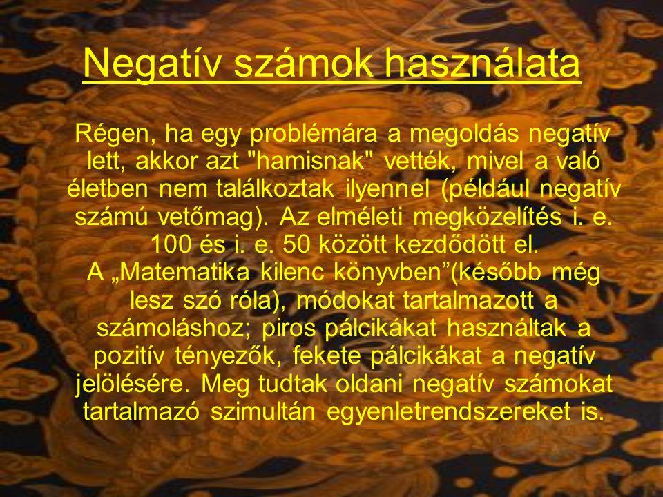 Negatív számok használata Régen, ha egy problémára a megoldás negatív lett, akkor azt hamisnak vették, mivel a való életben nem találkoztak ilyennel (például negatív számú vetőmag).