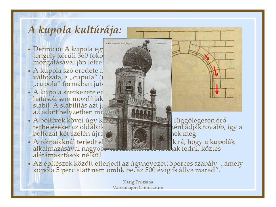 Karig Fruzsina Városmajori Gimnázium A kupola kultúrája: Definíció: A kupola egy olyan boltozat, mely egy boltív, függőleges tengely körüli 360 fokos
