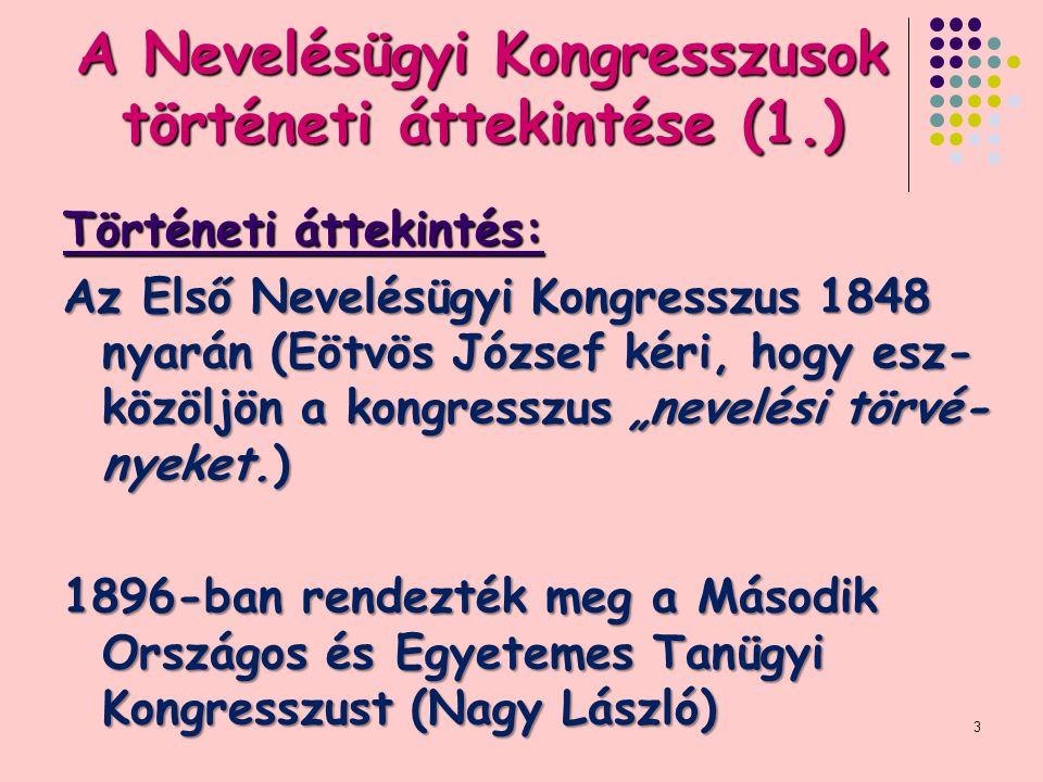 3 A Nevelésügyi Kongresszusok történeti áttekintése (1.) Történeti áttekintés: Az Első Nevelésügyi Kongresszus 1848 nyarán (Eötvös József kéri, hogy e