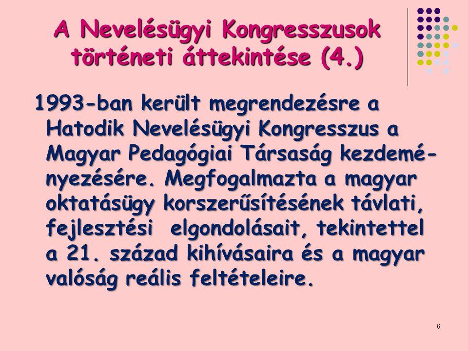 A Nevelésügyi Kongresszusok történeti áttekintése (4.) 1993-ban került megrendezésre a Hatodik Nevelésügyi Kongresszus a Magyar Pedagógiai Társaság kezdemé- nyezésére.