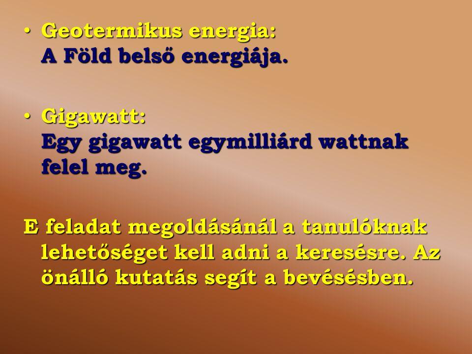 Geotermikus energia: A Föld belső energiája. Geotermikus energia: A Föld belső energiája. Gigawatt: Egy gigawatt egymilliárd wattnak felel meg. Gigawa