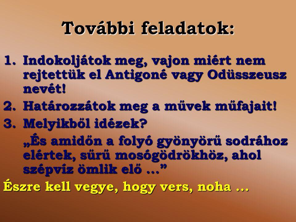 További feladatok: 1.Indokoljátok meg, vajon miért nem rejtettük el Antigoné vagy Odüsszeusz nevét.