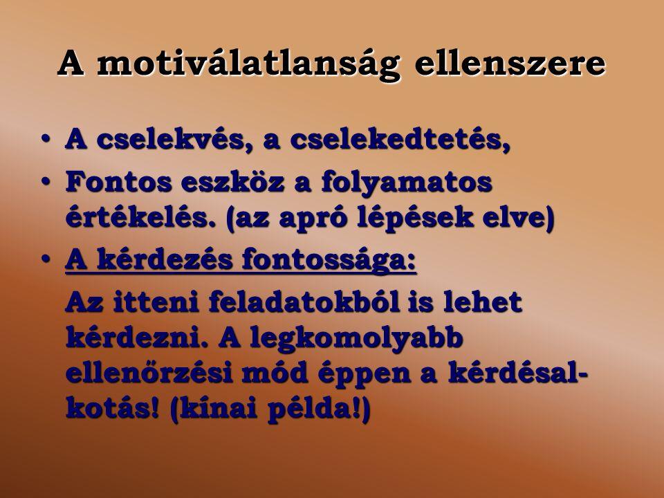 A motiválatlanság ellenszere A cselekvés, a cselekedtetés, A cselekvés, a cselekedtetés, Fontos eszköz a folyamatos értékelés. (az apró lépések elve)