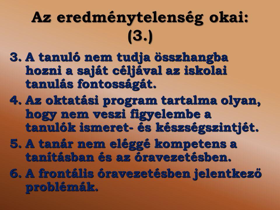 Az eredménytelenség okai: (3.) 3.A tanuló nem tudja összhangba hozni a saját céljával az iskolai tanulás fontosságát. 4.Az oktatási program tartalma o