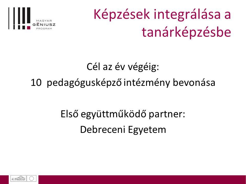 Képzések integrálása a tanárképzésbe Cél az év végéig: 10 pedagógusképző intézmény bevonása Első együttműködő partner: Debreceni Egyetem