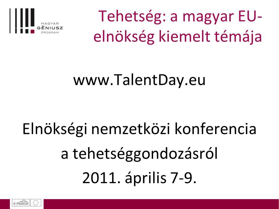 Tehetség: a magyar EU- elnökség kiemelt témája www.TalentDay.eu Elnökségi nemzetközi konferencia a tehetséggondozásról 2011. április 7-9.