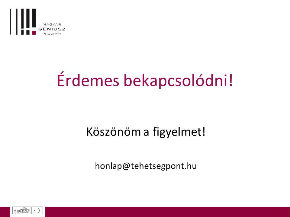 Érdemes bekapcsolódni! Köszönöm a figyelmet! honlap@tehetsegpont.hu