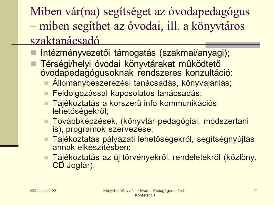 2007. január 22. Könyvből könyvtár - Fővárosi Pedagógiai Intézet - Konferencia 21 Miben vár(na) segítséget az óvodapedagógus – miben segíthet az óvoda