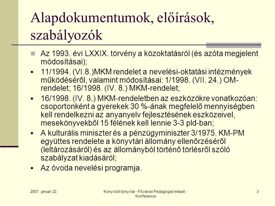 2007. január 22. Könyvből könyvtár - Fővárosi Pedagógiai Intézet - Konferencia 3 Alapdokumentumok, előírások, szabályozók Az 1993. évi LXXIX. törvény