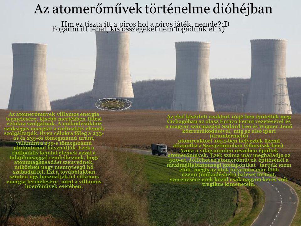 Az atomerőművek történelme dióhéjban Az első kísérleti reaktort 1942-ben építették meg Cichagóban az olasz Enrico Fermi vezetésével és a magyar származású Szilárd Leo és Wigner Jenő közreműködésével, míg az első ipari (áramtermelő) atomreaktort 1954-ben helyezték üzemi állapotba a Szovjetunioban (Obnyiszk-ben).