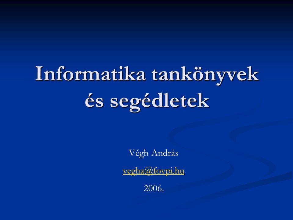Informatika tankönyvek és segédletek Végh András vegha@fovpi.hu 2006.