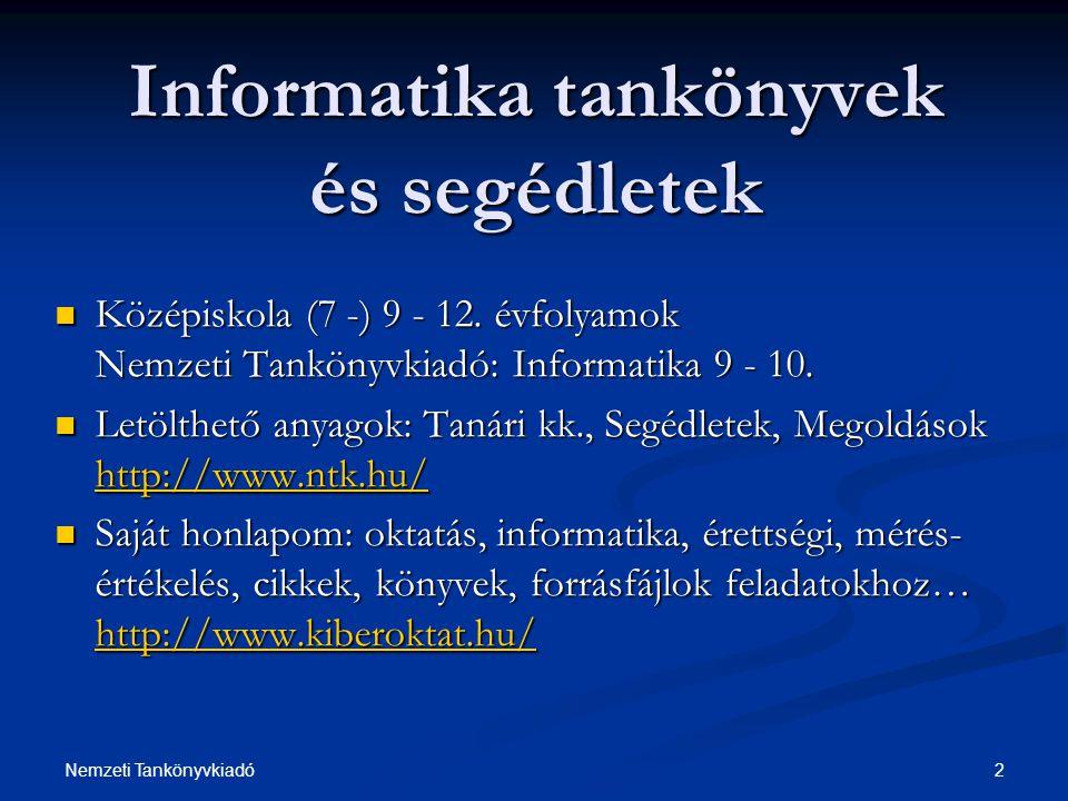 2Nemzeti Tankönyvkiadó Középiskola (7 -) 9 - 12. évfolyamok Nemzeti Tankönyvkiadó: Informatika 9 - 10. Középiskola (7 -) 9 - 12. évfolyamok Nemzeti Ta