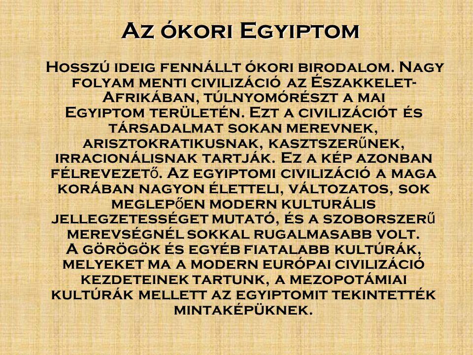 Az ókori Egyiptom Hosszú ideig fennállt ókori birodalom.