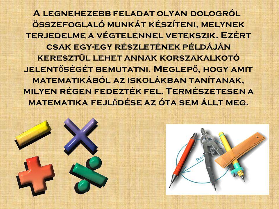 Egy fejlett államszervezet értelmisége számára mindig nélkülözhetetlen bizonyos fokú matematikai-geometriai tudás.