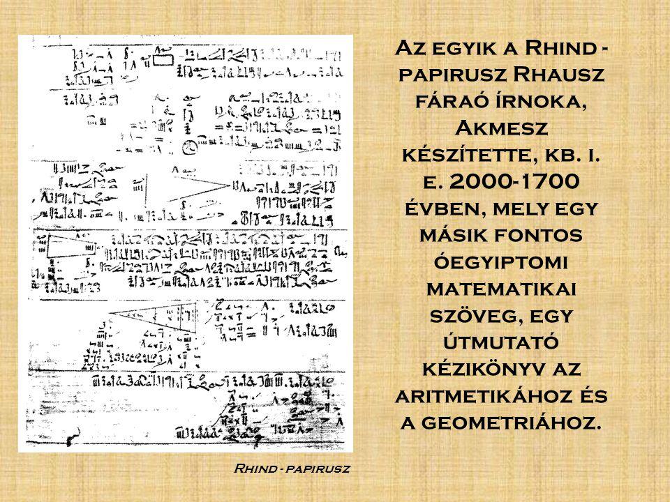 és a másik 1930-ban feldolgozott Moszkvai papirusz Goleniscsev - tekercs : A máig felfedezett legrégebbi matematikai szöveg egy óegyiptomi (középbirodalomból származó i.