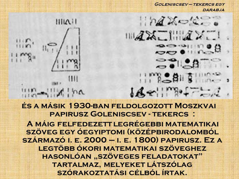 Ezeken a papiruszokon az akkori id ő kb ő l mintegy 100-110 matematikai problémát és feladatot találhatunk.