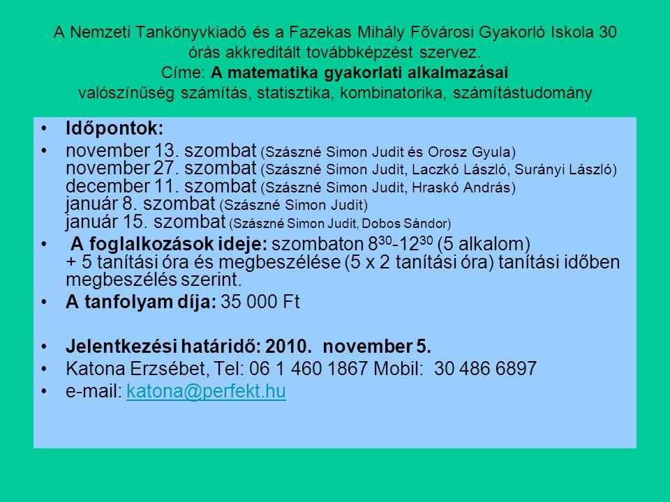 A Nemzeti Tankönyvkiadó és a Fazekas Mihály Fővárosi Gyakorló Iskola 30 órás akkreditált továbbképzést szervez. Címe: A matematika gyakorlati alkalmaz