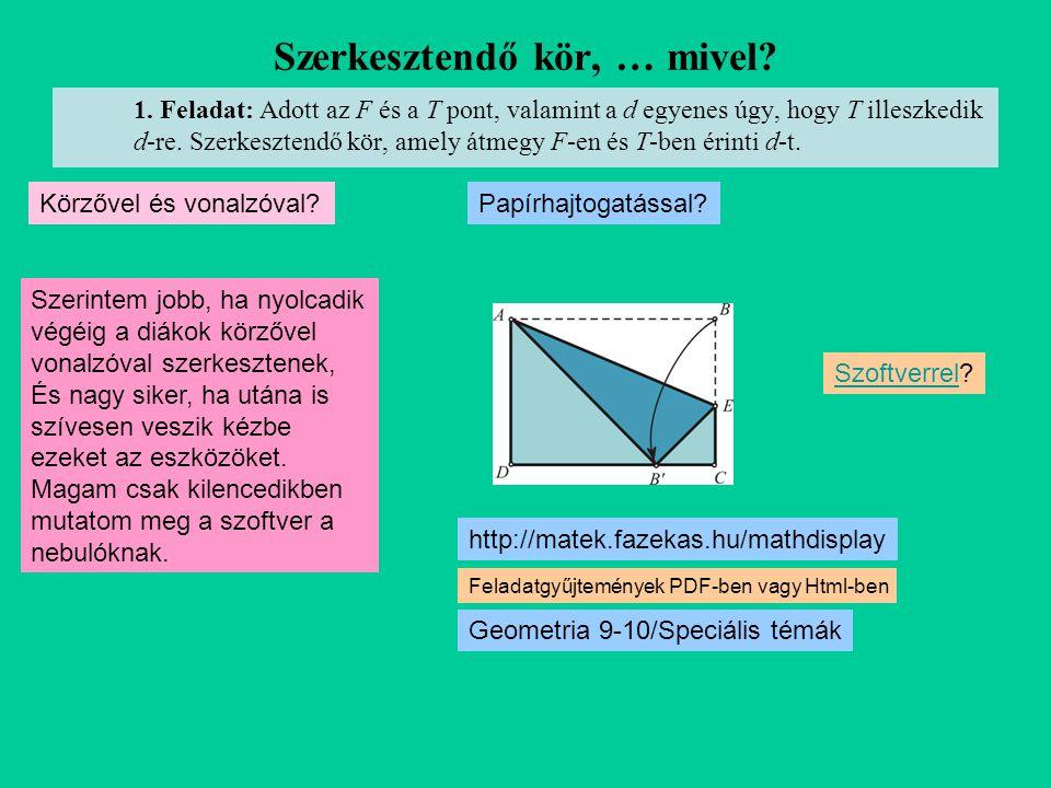 Szerkesztendő kör, … mivel? 1. Feladat: Adott az F és a T pont, valamint a d egyenes úgy, hogy T illeszkedik d-re. Szerkesztendő kör, amely átmegy F-e