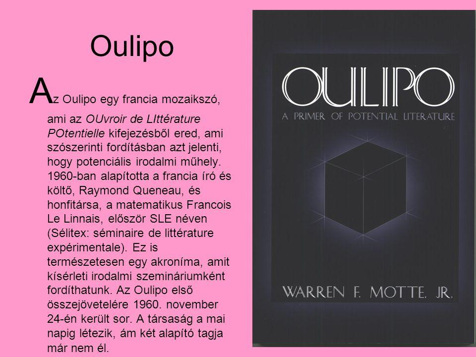 Oulipo A z Oulipo egy francia mozaikszó, ami az OUvroir de LIttérature POtentielle kifejezésből ered, ami szószerinti fordításban azt jelenti, hogy po