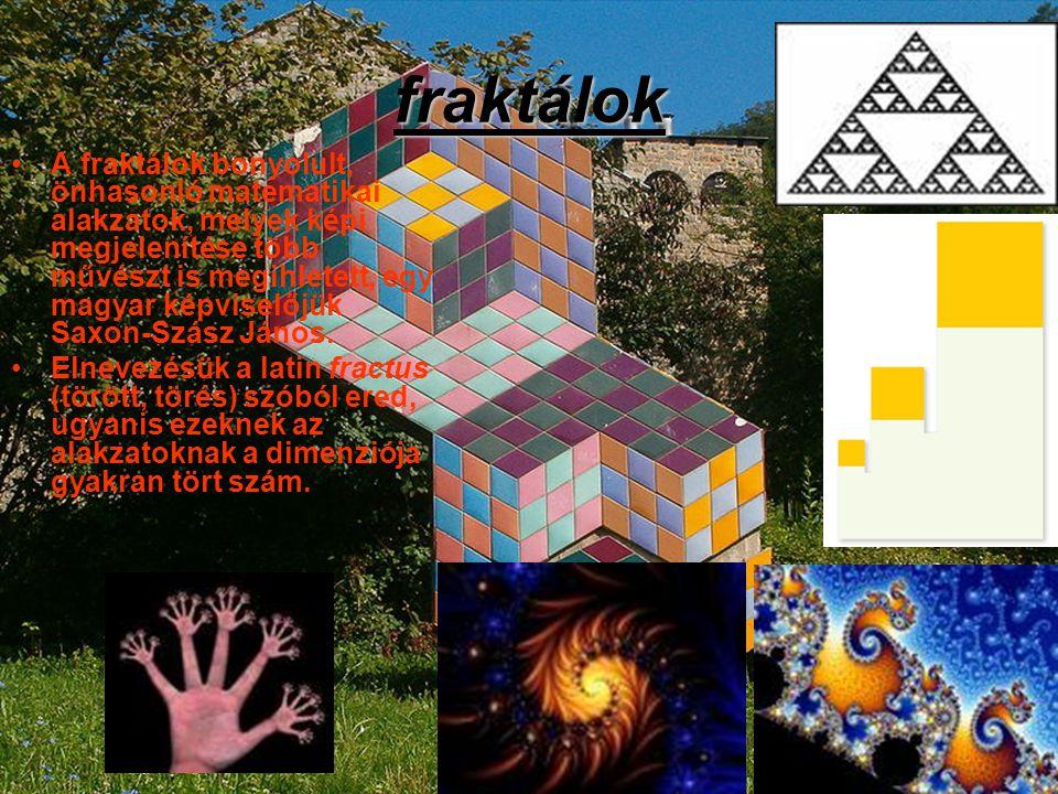 fraktálok A fraktálok bonyolult, önhasonló matematikai alakzatok, melyek képi megjelenítése több művészt is megihletett, egy magyar képviselőjük Saxon