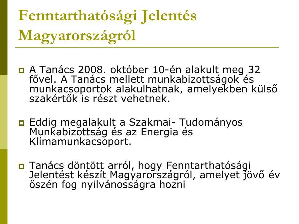 Fenntarthatósági Jelentés Magyarországról  A Tanács 2008. október 10-én alakult meg 32 fővel. A Tanács mellett munkabizottságok és munkacsoportok ala
