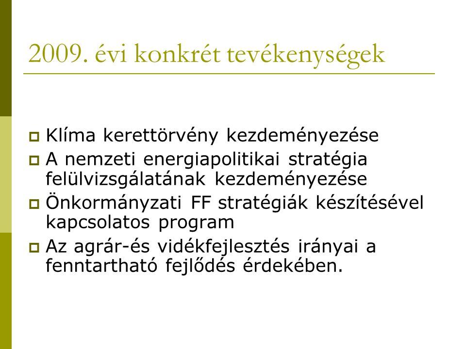 2009. évi konkrét tevékenységek  Klíma kerettörvény kezdeményezése  A nemzeti energiapolitikai stratégia felülvizsgálatának kezdeményezése  Önkormá