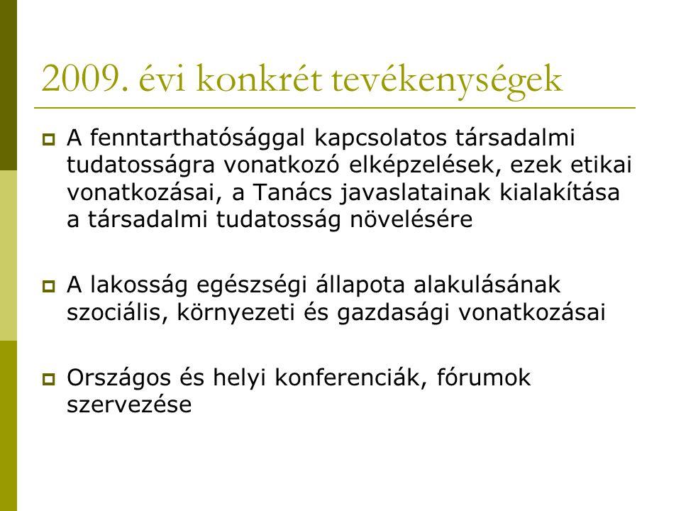 2009. évi konkrét tevékenységek  A fenntarthatósággal kapcsolatos társadalmi tudatosságra vonatkozó elképzelések, ezek etikai vonatkozásai, a Tanács