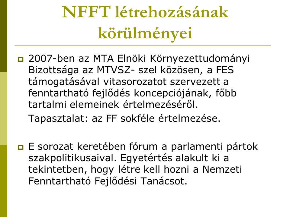 NFFT létrehozásának körülményei  2007-ben az MTA Elnöki Környezettudományi Bizottsága az MTVSZ- szel közösen, a FES támogatásával vitasorozatot szerv