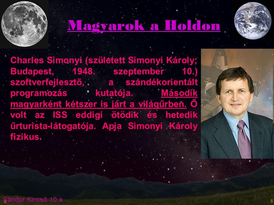 Sándor Kincső 10.a Magyarok a Holdon Charles Simonyi (született Simonyi Károly; Budapest, 1948. szeptember 10.) szoftverfejlesztő, a szándékorientált